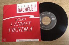 45 tours promo Pierre Bachelet Quand l'enfant viendra EXC/ disque comme NEUF
