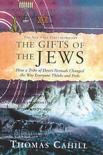 The Gifts of the Jews: How a Tribe of Desert Nomads Changed the Way Everyone