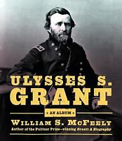 Ulysses S. Grant : An Album Hardcover William S. McFeely
