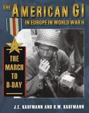THE AMERICAN GI IN EUROPE WORLD WAR II THE MARCH TO D-DAY Army Book