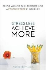 Stress Less. Achieve More.: Simple Ways to Turn Pressure Into a Positive Force i