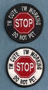 STOP - I'M CUTE I'M WORKING DO NOT PET  - service dog vest patch
