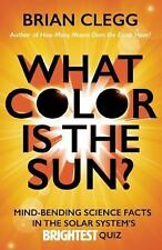What Color Is the Sun?: Mind-Bending Science Facts in the Solar System's Brighte