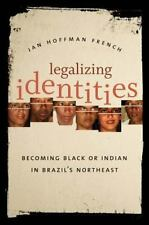 Legalizing Identities : Becoming Black or Indian in Brazil's Northeast by Jan...