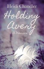 Holding Avery : A Memoir by Heidi Chandler (2014, Paperback)