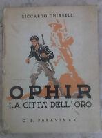 Riccardo Chiarelli - OPHIR LA CITTA' DELL'ORO - 1941 - 1° Ed. Paravia - RARO