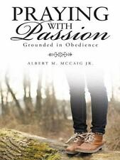 Praying with Passion : Grounded in Obedience by Albert M. McCaig Jr (2014,...