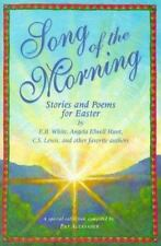 Song of the Morning: Easter Stories and Poems for Children White, E. B., Hunt,