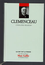 CLEMENCEAU L'IRREDUCTIBLE REPUBLICAIN   Coll ILS ONT FAIT LA FRANCE N°6  2011