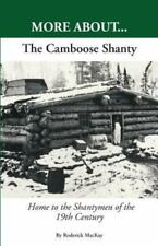 More about... the Camboose Shanty, Home to the Shantymen of the Ottawa Valley...
