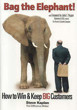 Bag the Elephant: How to Win and Keep Big Customers by Steve Kaplan...