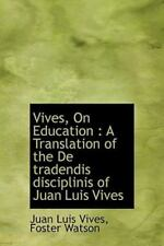Vives, On Education: A Translation Of The De Tradendis Disciplinis Of Juan Lu...