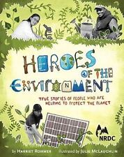 Heroes of the Environment : True Stories of People Who Are Helping to Protect...