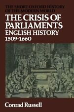The Crisis Of Parliaments: English History, 1509-1660 (Short Oxford History of,