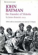 Bonwick, James (edited by C E Sayers) JOHN BATMAN, THE FOUNDER OF VICTORIA 1973