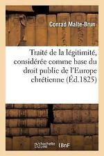 Traite de la Legitimite, Consideree Comme Base du Droit Public de l'Europe...