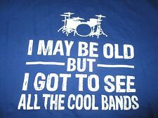 """Sayings Rock """"I May Be Old - But - I Got To See All The Cool Bands"""" (Lg) T-Shirt"""