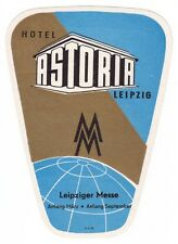 Hotel Astoria LEIPZIG  'Leipziger Messe' luggage label Kofferaufkleber   #0137