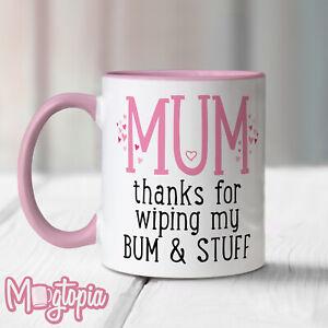 Mum Thanks For Wiping My Bum & Stuff Mug - Mother's Day Birthday Gift Christmas