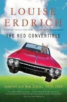 The Red Convertible: Selected and New Stories, 1978-2008: By Erdrich, Louise