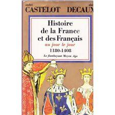 HISTOIRE de la FRANCE et des FRAN'AIS au jour le jour 1180-1408 CASTELOT DECAUX