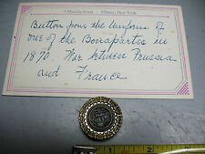 BUTTON FROM THE UNIFORM OF ONE OF  THE  BONAPARTES  1870 ESTATE FIND  ORIGINAL