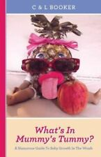 What's in Mummy's Tummy? : A Humorous Guide to Baby Growth in the Womb by L....