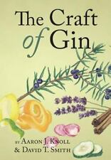 The Craft of Gin by David T. Smith and Aaron J. Knoll (2013, Hardcover)