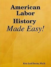 American Labor History Made Easy! by Davin, Eric Leif