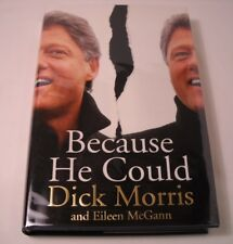 Because He Could - SIGNED by Dick Morris & Eileen McGan - 1st / 1st (B204)