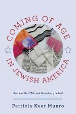 Coming of Age in Jewish America : Bar and Bat Mitzvah Reinterpreted by...