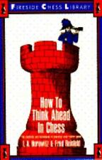 How to Think Ahead in Chess: The Methods and Techniques of Planning Your Entire