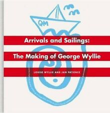 Arrivals and Sailings: The Making of George Wyllie-Jan Patience, Louise Wyllie