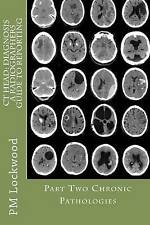 CT HEAD: DIAGNOSIS A Radiographers Guide To Reporting Part 2 Chronic Pathologies
