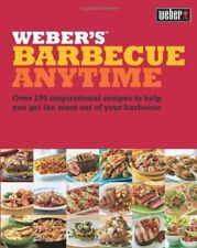 Weber's Barbecue Anytime: Over 150 delicious barbecue recipes to suit any occa,