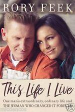 Rory Feek, This Life I Live:Man's Extraordinary, Ordinary Life & The Woman Who..