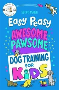 Easy Peasy Awesome Pawsome: Dog Training for Kids by Steve Mann