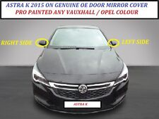 ASTRA K MK7 WING MIRROR COVER R/H OR L/H  2015 >  PAINTED ANY VAUXHALL COLOUR
