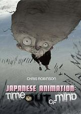 Japanese Animation : Time Out of Mind by Chris Robinson (2010, Paperback)