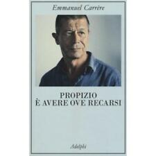 Libro PROPIZIO E' AVERE OVE RECARSI Emmanuel Carrere Adelphi La collana dei casi
