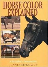 Horse Color Explained : A Breeder's Perspective by Jeanette Gower