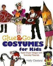 Glue and Go Costumes for Kids : Super-Duper Designs with Everyday Materials by H