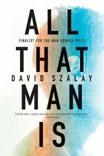 All That Man Is by David Szalay (2016, Hardcover)