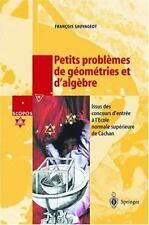 Petits Problemes de Geometries et D'Algebre : Issus des Concours D'Entree A...