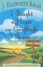 I Bought a House on Gratitude Street : And Other Insights on the Good Life by...