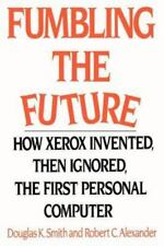 Fumbling the Future: How Xerox Invented, Then Ignored, the First Personal Comput
