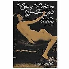 The Story the Soldiers Wouldn't Tell: Sex in the Civil War (Paperback or Softbac