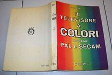 Enrico Costa IL TELEVISORE A COLORI Sistemi PAL e SECAM - Hoepli 1 ed 1974 Tv