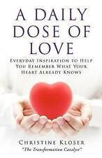 A Daily Dose of Love: Everyday Inspiration to Help you Remember What Your Heart