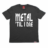 Metal Til I Die T-SHIRT tee band music rock heavy hardcore funny birthday gift